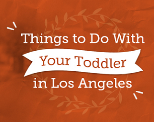 Things to Do With Your Toddler in Los Angeles